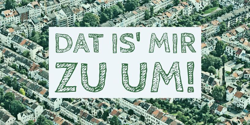 Luftaufnahme von einem dicht besiedelten Bremer Stadtgebiet mit Aufschrift Dat is mir zu um.
