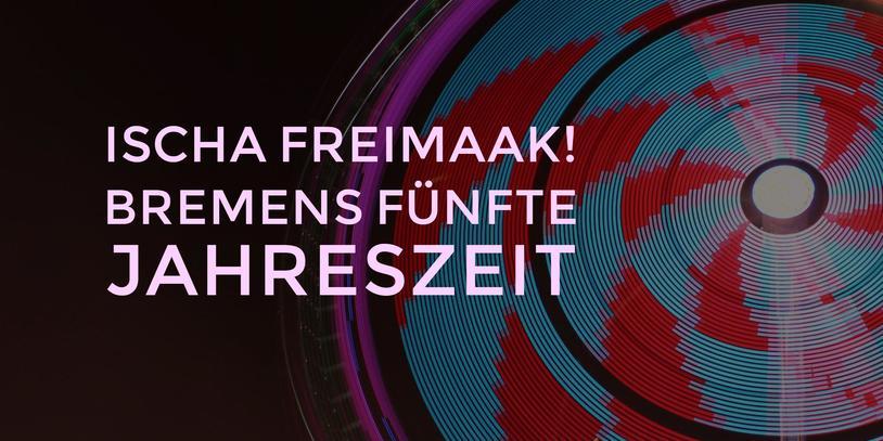 Bild von einem Riesenrad mit Aufschrift Isch Freimaak, Bremens fünfte Jahreszeit.