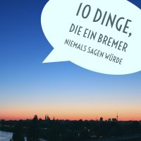 Skyline von Bremen mit Aufschrift 10 Dinge, die ein Bremer niemals sagen würde.