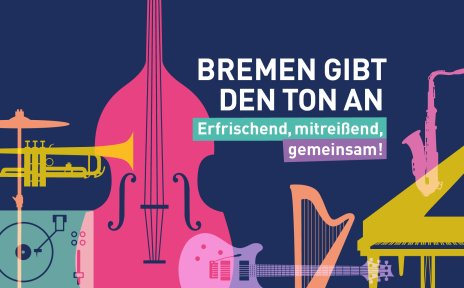 Mehrfarbige Musikinstrumente auf lila-farbigen Hintergrund mit dem Schriftzug: Bremen gibt den Ton. Erfrischend, mitreißend, gemeinsam!