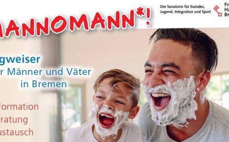 """Ein Mann und ein Junge mit Rasierschaum im Gesicht lachen in einen Spiegel. Es handelt sich um das Titelbild einer Broschüre von der Senatorin für Soziales, Jugend, Integration uind Sport. Das Bild hat die Aufschrift """"Mannomann! Wegweiser für Männer und Väter in Bremen. Information, Beratung, Austausch""""."""