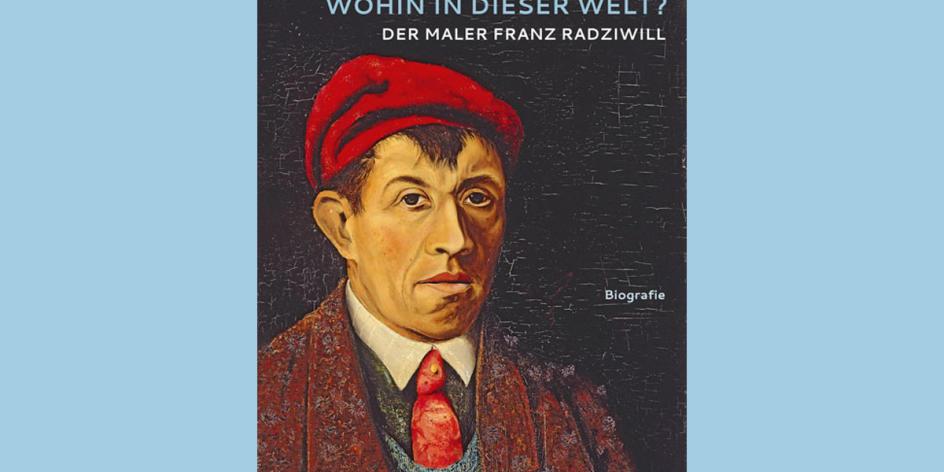»Wohin in dieser Welt? Der Maler Franz Radziwill« Eine Biographie von Prof. em. Dr. Eberhard Schmidt