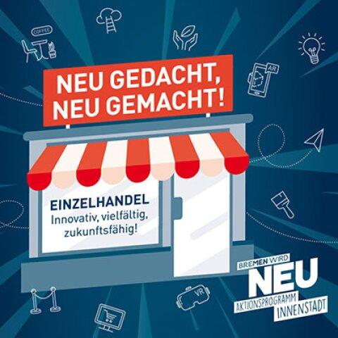 Grafik mit Aufschrift: Neu gedacht, neu gemacht! Einzelhandel innovativ, vielfältig zukunftsfähig. Bremen wird neu - Aktionsprogramm Innenstadt.
