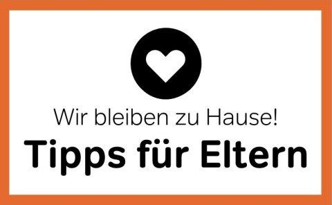 """Gerahmter Weißer Hintergund mit dem Schriftzug """" Wir bleiben Zuhause! - Tipps für Eltern"""" Darüber ein Herz-Logo."""