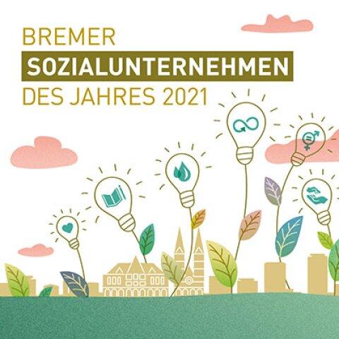 """Grafik mit Aufschrift: """"Bremer Sozialunternehmen des Jahres 2021"""". Auf der Grafik ist die Skyline von Bremen mit dem Rathaus und dem Sankt Petri Dom zu sehen. Aus der Stadt heraus wachsen Glühbirnen, die innovate Ideen transportieren."""